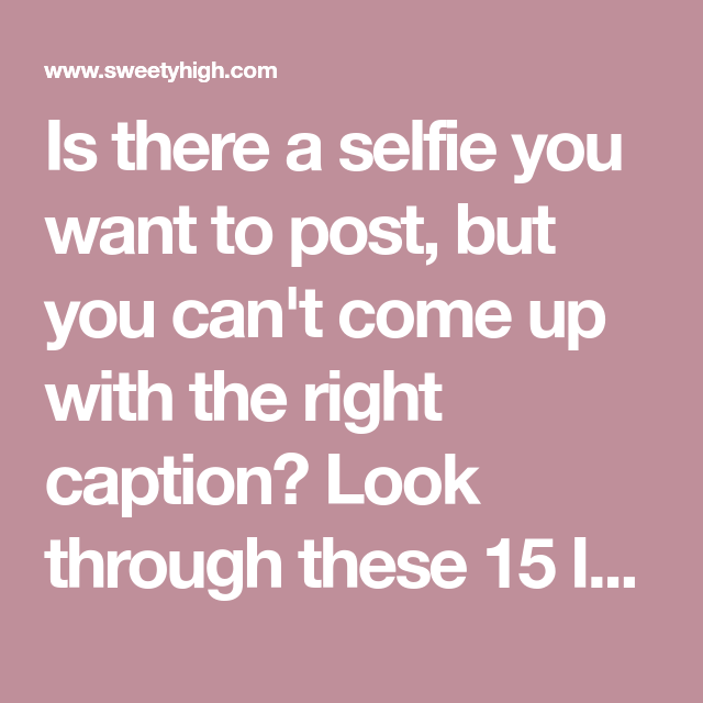 Selfie Quotes 15 Solid Instagram Captions for Every Selfie You Post | quotes  Selfie Quotes