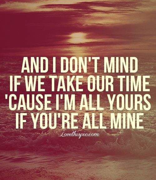 Country Love Song Quotes Best I'm All Yours If Youre All Mine Love Music Quote Song Lyrics Lyrics