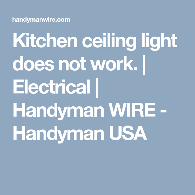 Kitchen ceiling light does not work. - Electrical - Handyman WIRE - Handyman USA