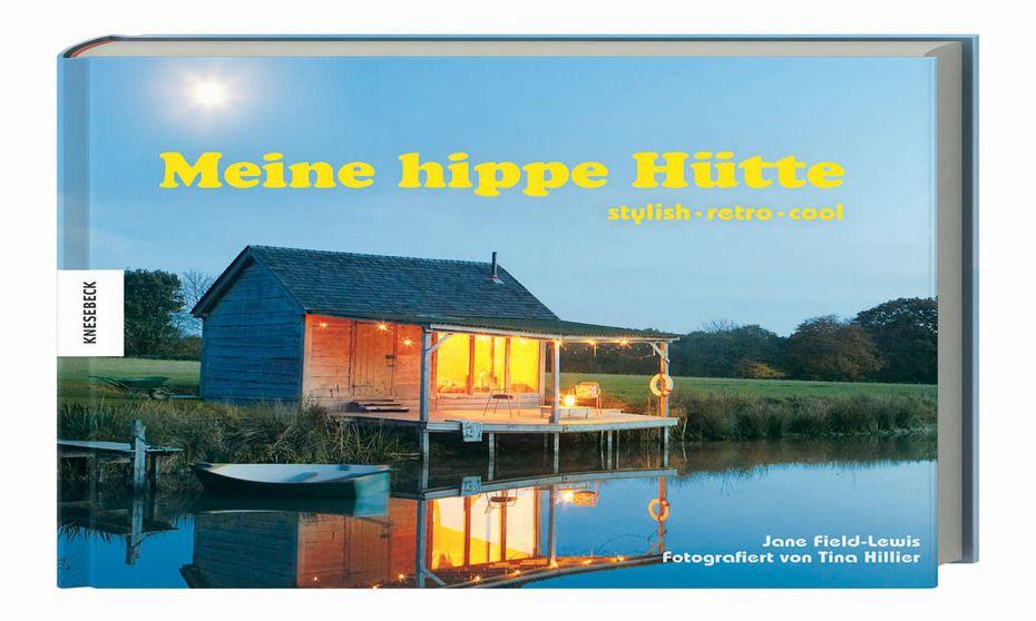 """Eine originelle Objektschau liefert der Band """"Meine hippe Hütte"""" bei Knesebeck von Jane Field-Lewis und Tina Hillier, www.knesebeck.de."""