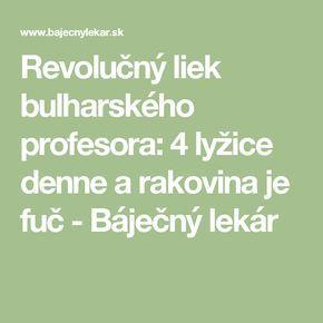 Revolučný liek bulharského profesora: 4 lyžice denne a rakovina je fuč - Báječný lekár