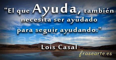 Frases Solidarias De Lois Casal Frases Frases Celebres Y