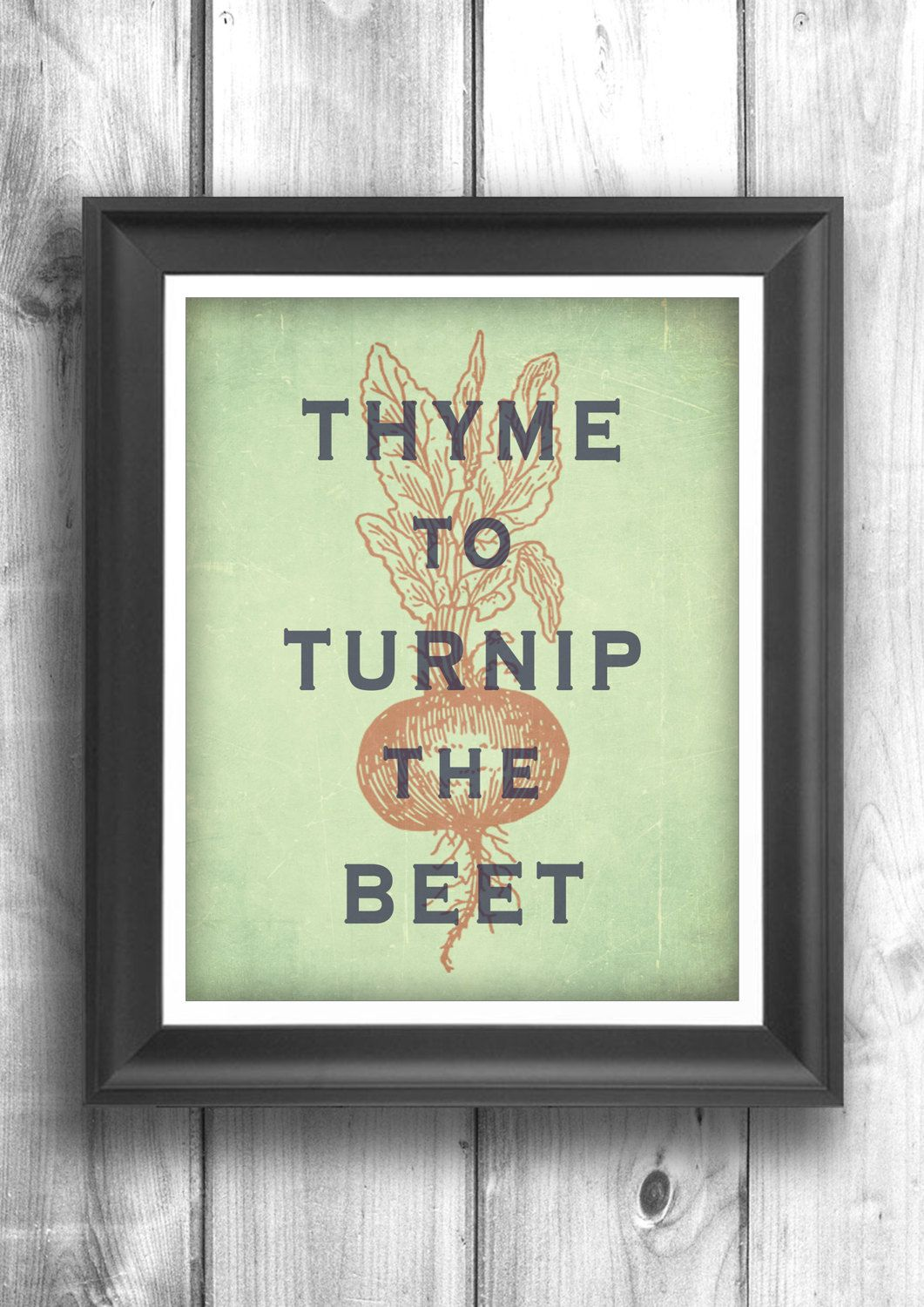 Typographic print, inspirational poster, wall decor, kitchen art, digital print, quote art, wall hanging, Thyme To Turnip The Beet ™ by HappyLetterShop on Etsy https://www.etsy.com/listing/168993365/typographic-print-inspirational-poster
