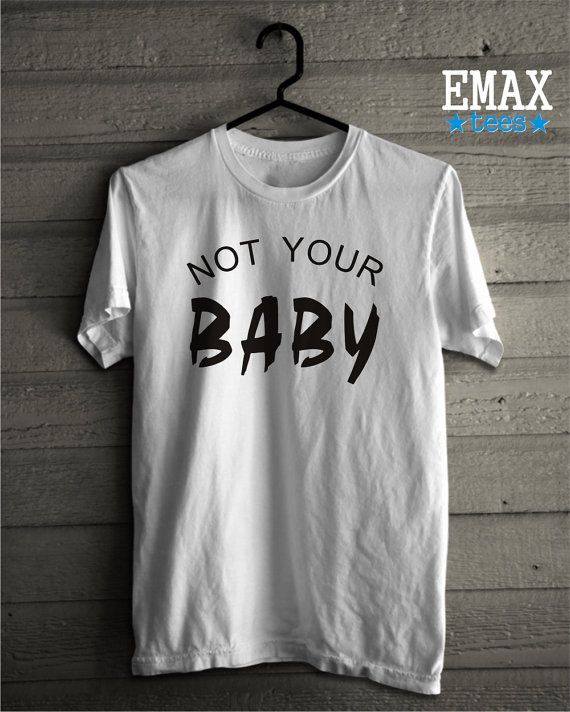 9067a4c7b1b884 Not Your Baby T-shirt Sexy Baby Shirt Cotton T-shirt by EmaxTees