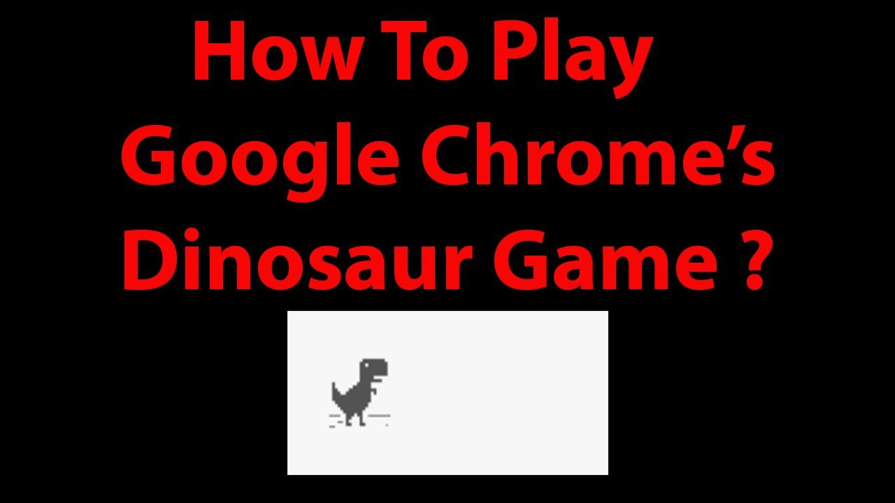 How to play google chromes dinosaur game when is