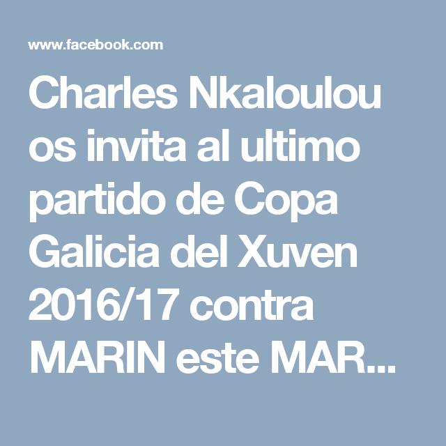 Charles Nkaloulou os invita al ultimo partido de Copa Galicia del Xuven 2016/17 contra MARIN este MARTES A LAS 21H EN O POMBAL.