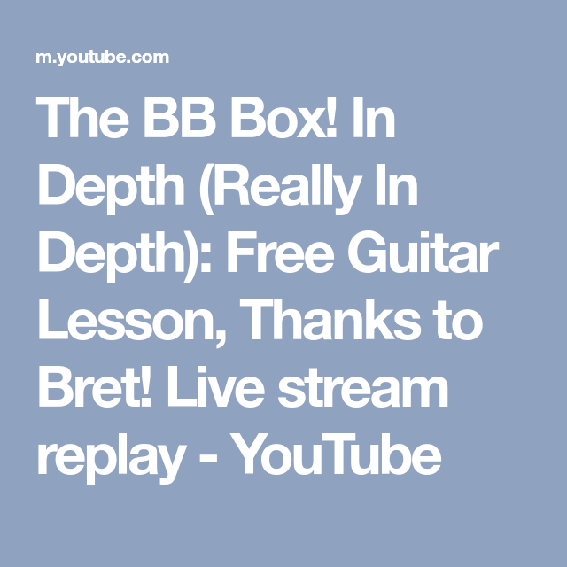 The Bb Box In Depth Really In Depth Free Guitar Lesson Thanks