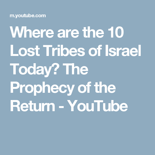 Where Are The 10 Lost Tribes Of Israel Today The Prophecy