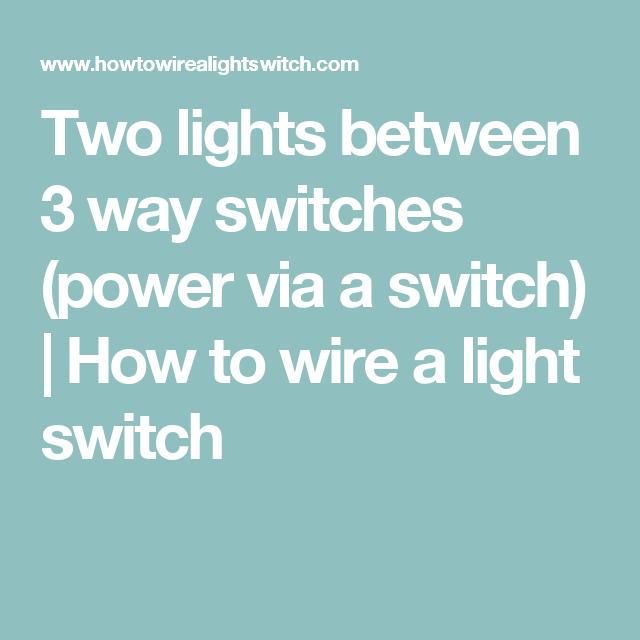 Two Lights Between 3 Way Switches  Power Via A Switch