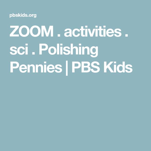 Zoom Activities Sci Polishing Pennies Pbs Kids Pbs Kids Preschool Science Activities