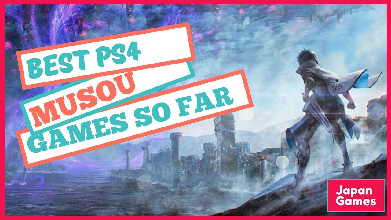 Best Musou Games For PS4 Top 8 So Far 2019