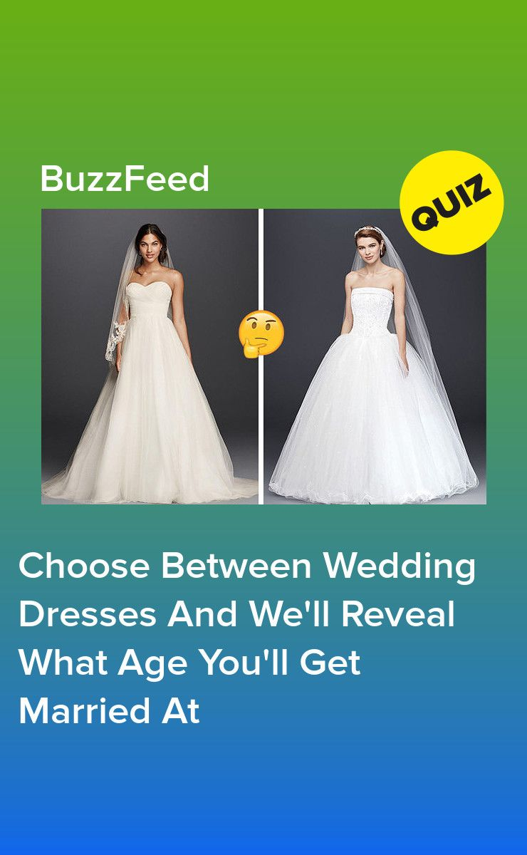Choose Between Wedding Dresses And We Ll Reveal What Age You Ll Get Married At Wedding Dress Quiz Wedding Quiz Wedding Quiz Buzzfeed