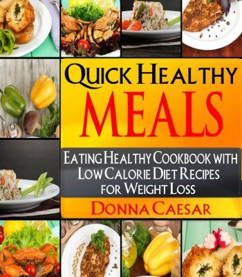 Quick healthy meals an eating healthy cookbook with low calorie quick healthy meals an eating healthy cookbook with low calorie diet recipes for weight loss forumfinder Choice Image