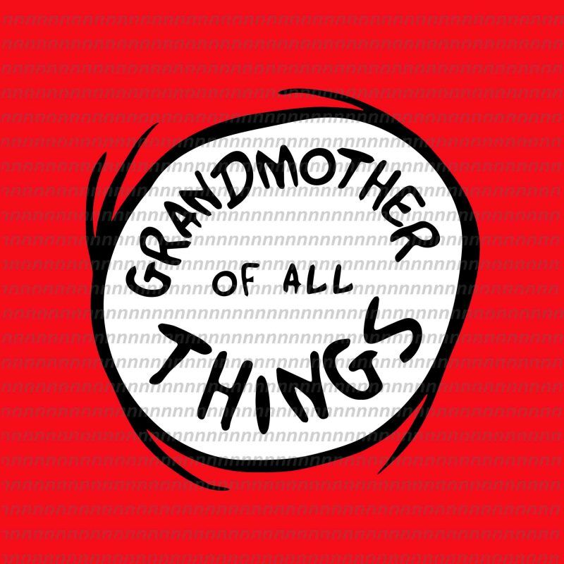 Grandmother Of All Things Dr Seuss Vector Dr Seuss Svg Dr Seuss Png Dr Seuss Design Dr Seuss Quote Dr Seuss Funny Dr Seuss Thing 1 Thing 2 Svg Egg And