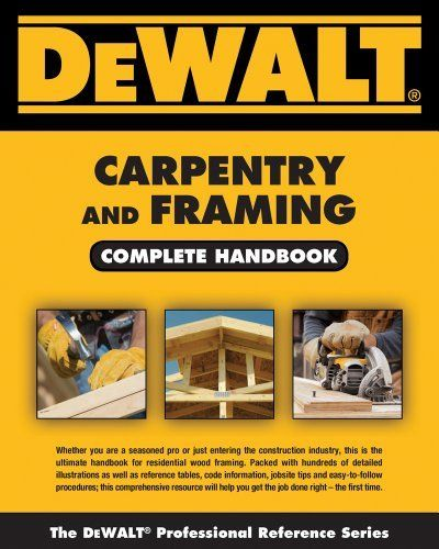 DEWALT Carpentry and Framing Complete Handbook (Dewalt - professional reference