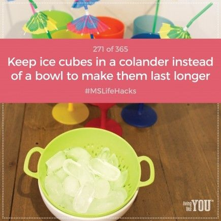 Make ice cubes last longer at your next cocktail party: Put them in a colander over a bowl. As they melt, the water will drain through the holes instead of turning the remaining ice to slush. #MSLifeHacks