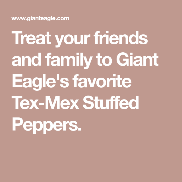 Treat Your Friends And Family To Giant Eagle S Favorite Tex Mex Stuffed Peppers Stuffed Peppers Crusted Chicken Tex Mex