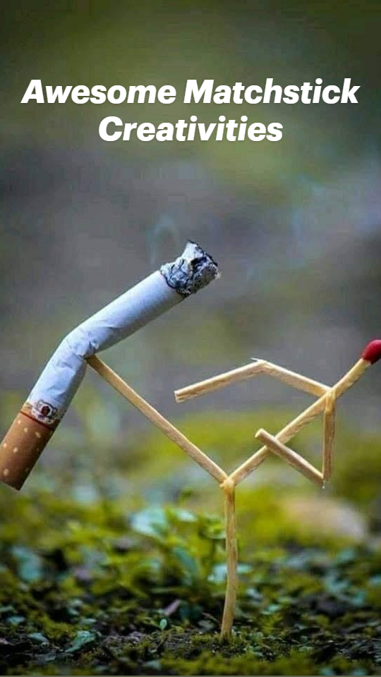 Awesome Matchstick Creativities