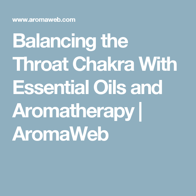 Balancing the Throat Chakra With Essential Oils and Aromatherapy | AromaWeb