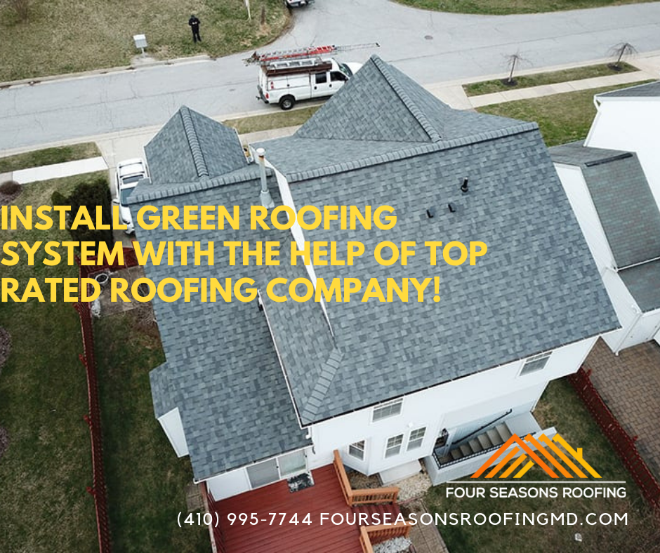 Install Green Roofing System With The Help Of Top Rated Roofing Company Https Fourseasonsroofingmd Com Top Rated Roof Roofing Companies Roofing Installation