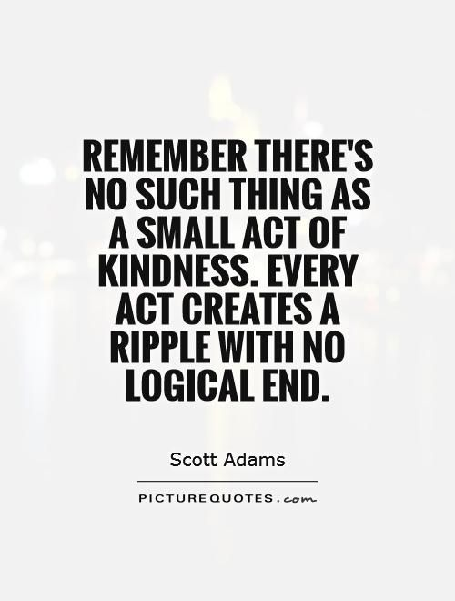 Act Of Kindness Quotes Fascinating Remember There's No Such Thing As A Small Act Of Kindnessevery