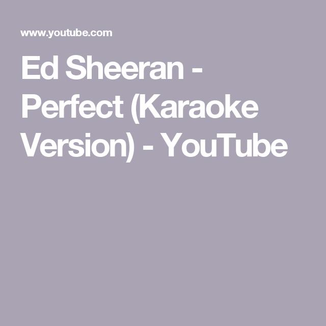 Ed Sheeran Perfect Karaoke Version Youtube Karaoke Ed Sheeran Youtube