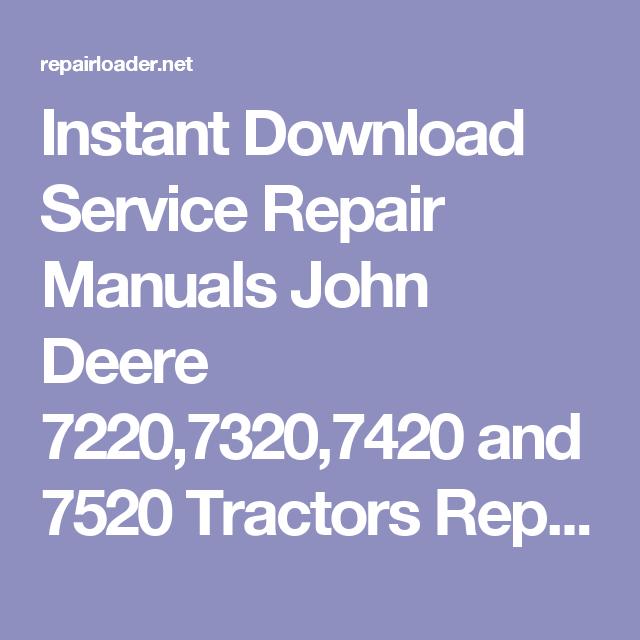 ed2407dabce54b8850ccf4e353c7a526 instant download service repair manuals john deere 7220,7320,7420