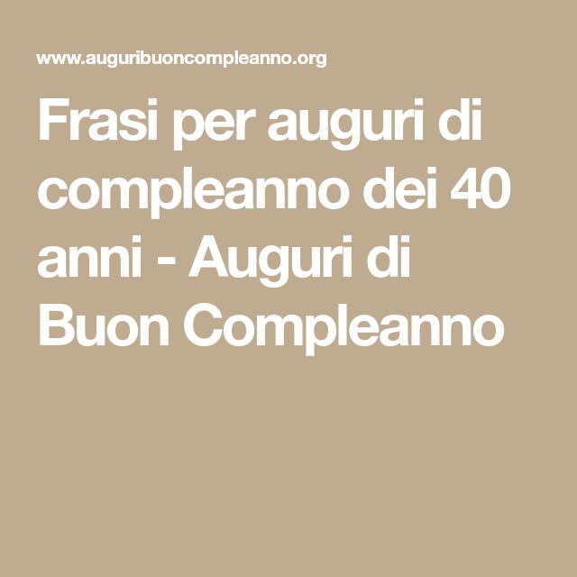 Auguri Di Buon Compleanno 40 Anni.Frasi Per Auguri Di Compleanno Dei 40 Anni Auguri Di Buon