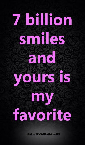 7 Billion Smiles And Yours Is My Favorite Love Quotes P Os Cute Love Quotes