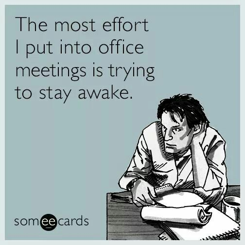 The most effort I put into office meetings is trying to stay awake - how to stay awake at work