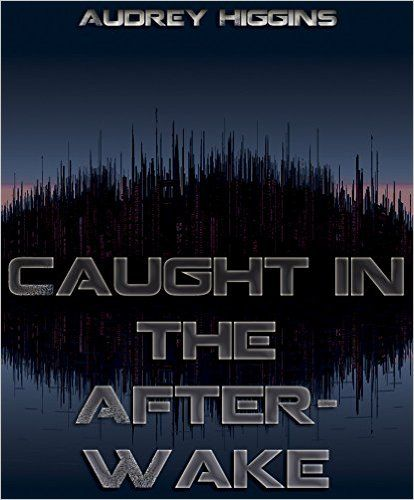 Amazon.com: Caught in the After-Wake eBook: Audrey Higgins: Kindle Store