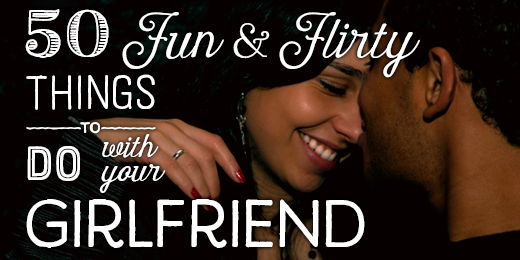 50 Fun, Flirty, and Romantic Things to Do with Your