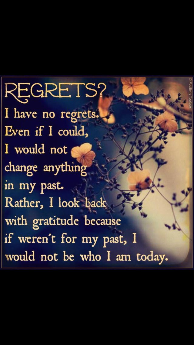 No Regrets Quote Funny Quotes About Life Life Quotes To Live By My Past