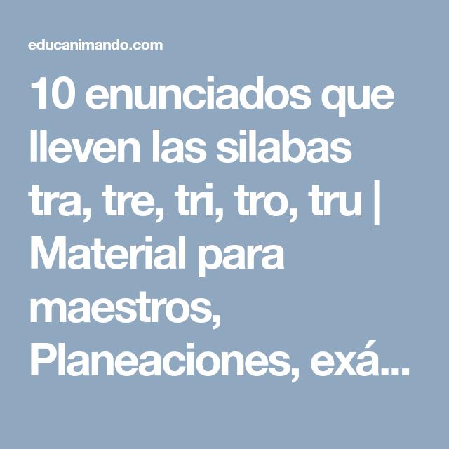 10 Enunciados Que Lleven Las Silabas Tra Tre Tri Tro Tru Material Para Maestros Planeaciones Examenes Material Silabas Didactico Materiales Didacticos