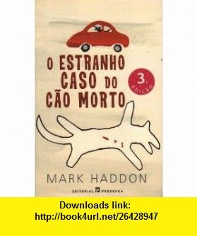 O Estranho Caso Do Cao Morto (Portuguese Edition) (9789722330565) Mark Haddon , ISBN-10: 972233056X  , ISBN-13: 978-9722330565 ,  , tutorials , pdf , ebook , torrent , downloads , rapidshare , filesonic , hotfile , megaupload , fileserve
