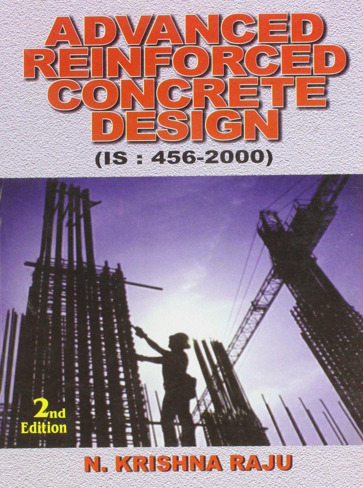 Advanced Reinforced Concrete Design (IS: 456-2000) By Krishna N. Raju
