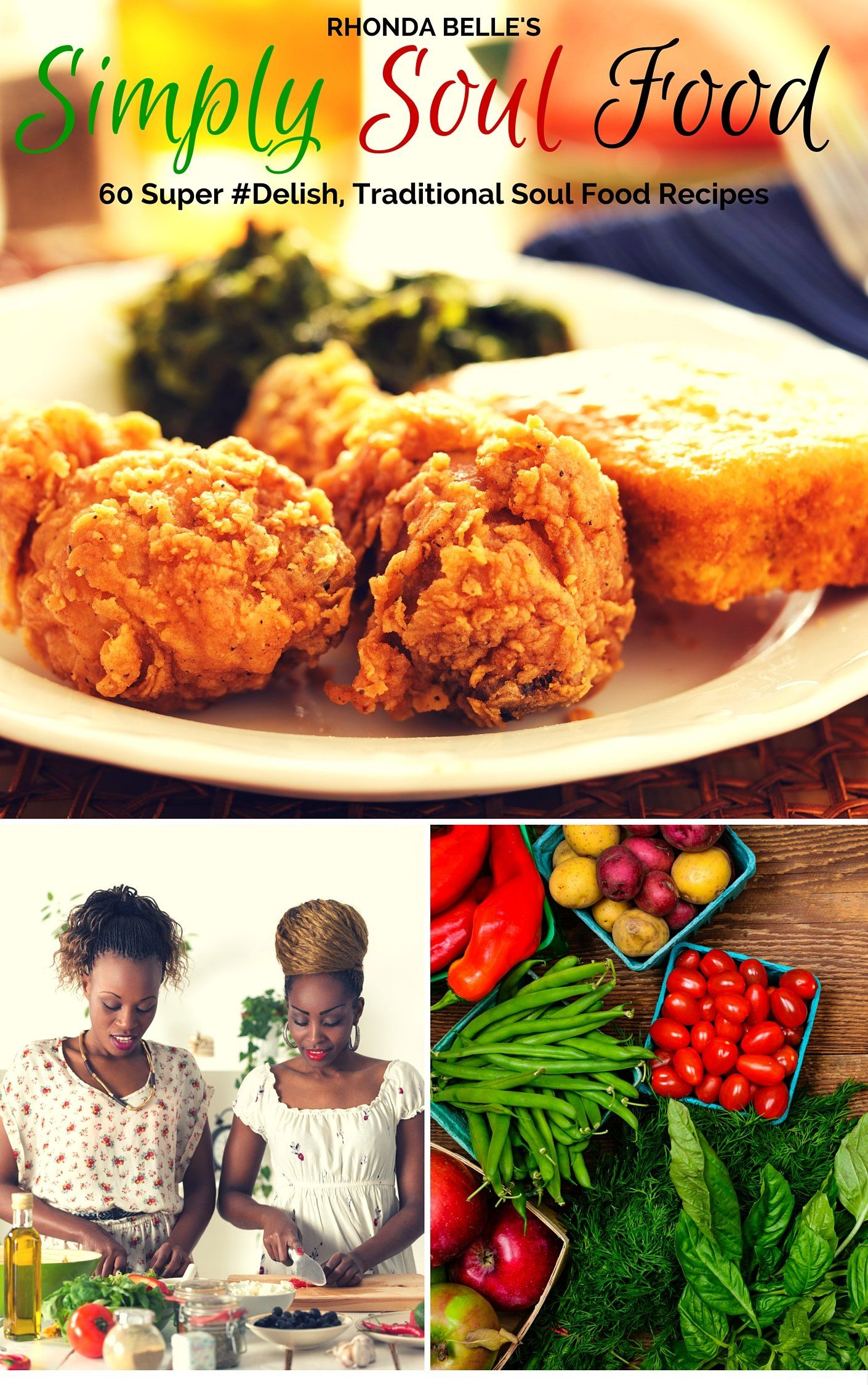 Simply soul food 60 super delish traditional soul food recipes soul food recipes and cooking detailed in a short sweet cookbook home style entrees side dishes etc recipes for diabetics too forumfinder Choice Image
