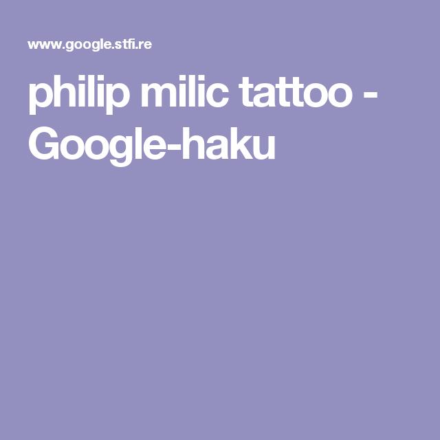 philip milic tattoo - Google-haku