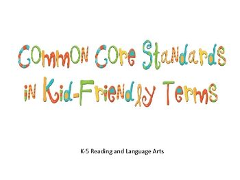 Enjoy these printables of K through 5 Common Core Standards for Reading and Language Arts in kid-friendly terms.  Wonderful for speech/language. Repinned by SOS Inc. Resources.  Follow all our boards at http://pinterest.com/sostherapy  for therapy resources.