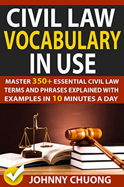 Civil Law Vocabulary In Use Master 350 Essential Civil Law Terms And Phrases Explained With Examples In 10 Minutes A Day By Johnny Chuong Amazon Com Servic Law Books Vocabulary Books