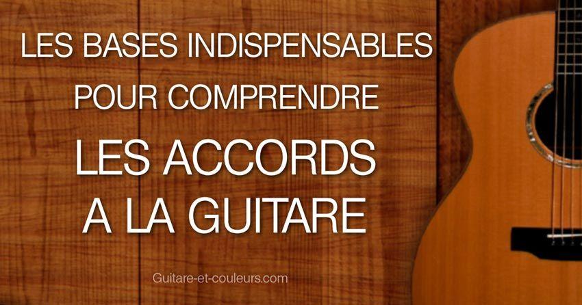 Les Bases Indispensables Pour Comprendre Les Accords A La Guitare En 2020 Guitare Base Gammes