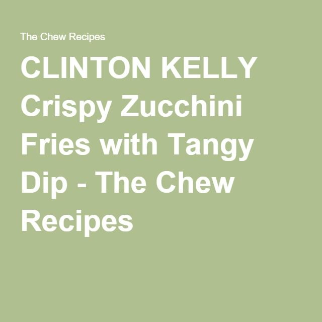 CLINTON KELLY Crispy Zucchini Fries with Tangy Dip - The Chew Recipes