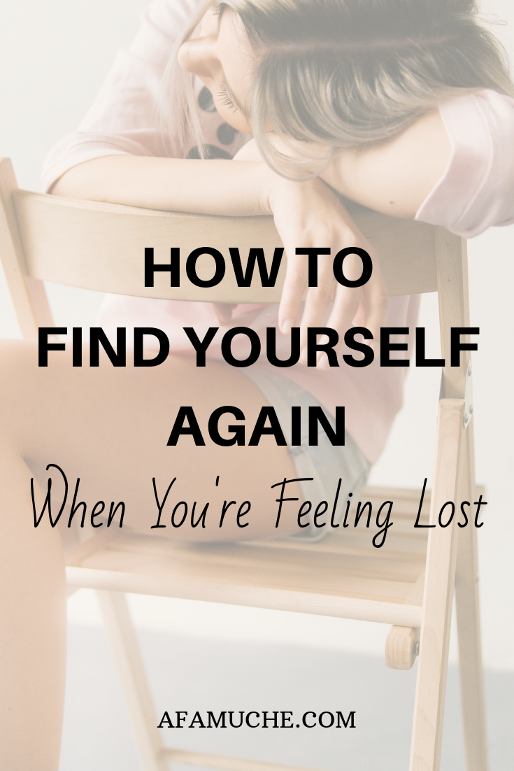 How to find yourself again when you're feeling lost