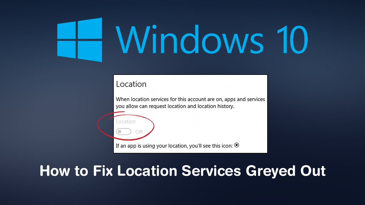 How to Fix Location Services Greyed Out on Windows 10