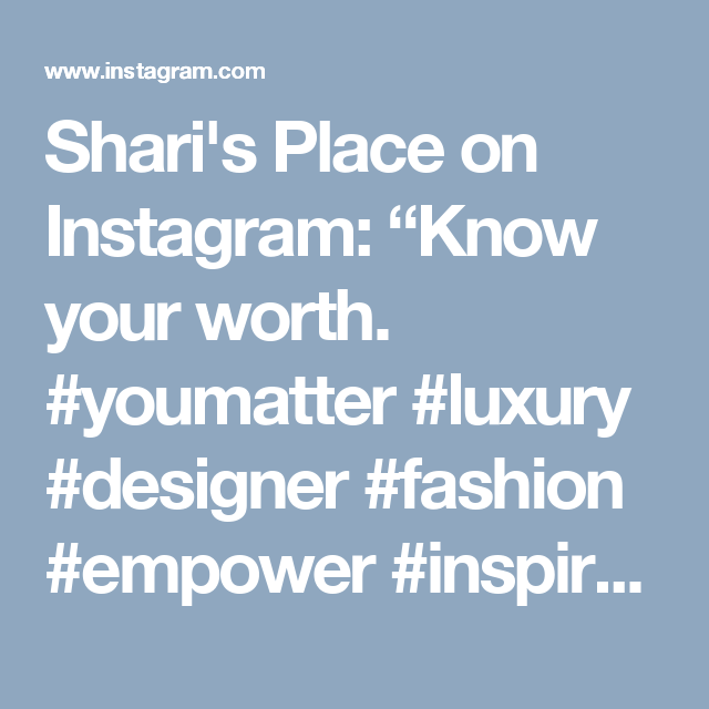 """Shari's Place on Instagram: """"Know your worth. #youmatter #luxury #designer #fashion #empower #inspire #quote #love"""""""