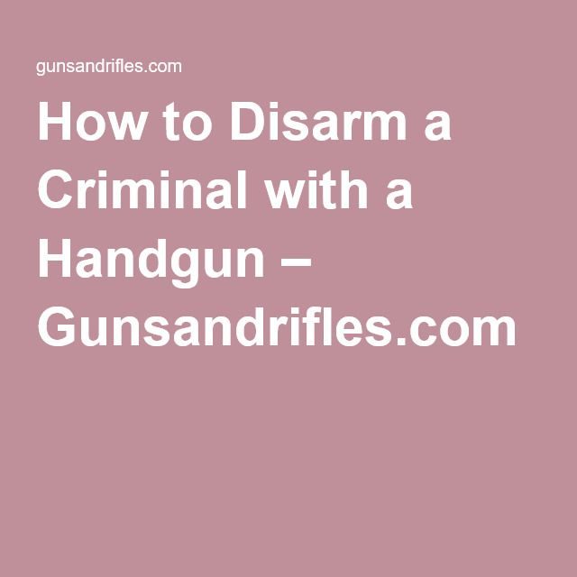 How to Disarm a Criminal with a Handgun – Gunsandrifles.com