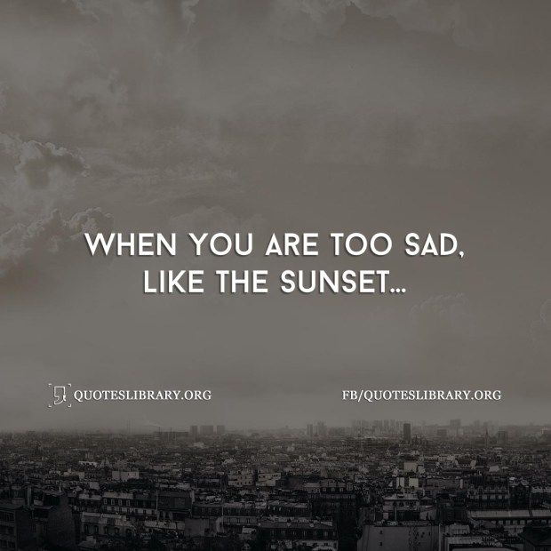 Sad Quotes About Depression: When You Are Too Sad Like The Sunset