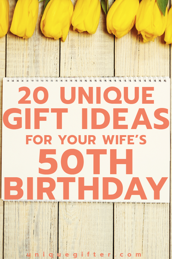 Gift Ideas For Your Wife S 50th Birthday Unique Gifter Unique 50th Birthday Gifts 50th Birthday Best 50th Birthday Gifts