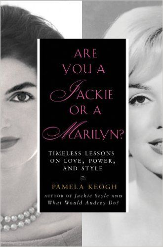 Amazon.com: Are You a Jackie or a Marilyn?: Timeless Lessons on Love, Power, and Style eBook: Pamela Keogh: Books