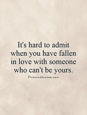 Quotes About Falling In Love With Someone You Cant Have Love